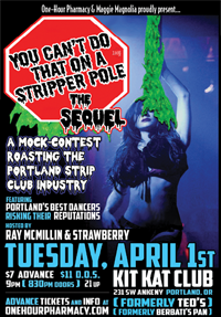You Can't Do That on a Stripper Pole: The Sequel Tuesday, April 1st - Kit Kat Club (Portand, OR)