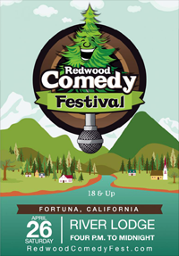 Saturday, April 26th - Redwood Comedy Festival (Fortuna, CA)